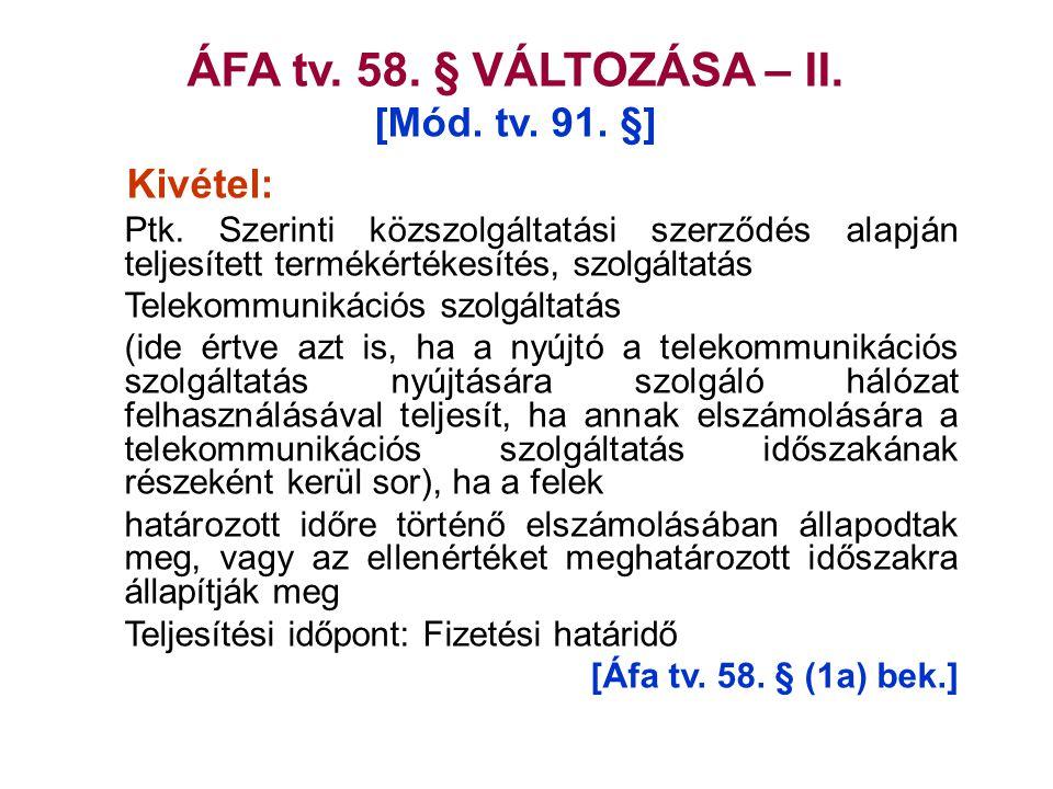 ÁFA tv. 58. § VÁLTOZÁSA – II. [Mód. tv. 91. §] Kivétel: